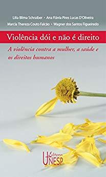 Violência dói e não é direito: a violência contra a mulher, a saúde e os direitos humanos (Saúde e cidadania) eBook Kindle