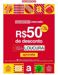 Cupom Loucura de R$ 50 de desconto em compras acima de R$ 100 em Mercado nas Americanas