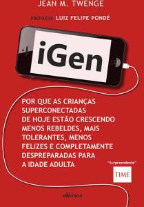 iGen: Por que as crianças de hoje estão crescendo menos rebeldes, mais tolerantes, menos felizes e completamente despreparadas para vida adulta