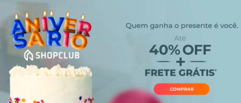 Aniversário Shopclub - Até 40% de Desconto!